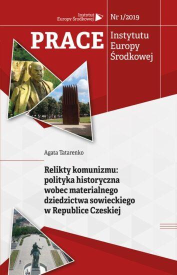 Relikty komunizmu: polityka historyczna wobec materialnego dziedzictwa sowieckiego w Republice Czeskiej